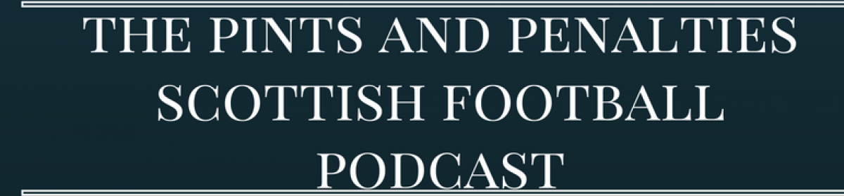 The Pints and Penalties Scottish Football Podcast